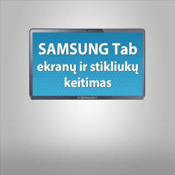 SAMSUNG Tab ekranų ir stikliukų keitimas