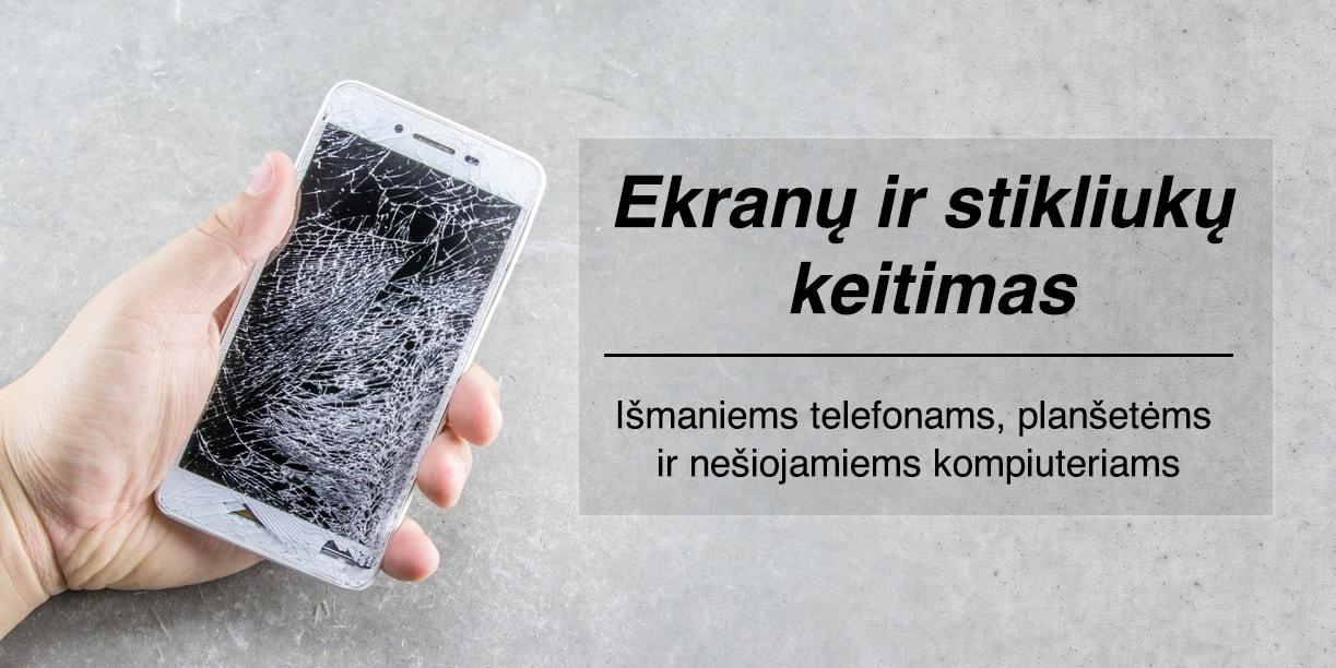 Telefonų ekranų, stikliukų keitimas, telefonų remontas Kaune, Vilniuje ir Klaipėdoje